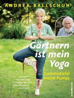"""Andrea Ballschuh, Elmar Mai: """"Gärtnern ist mein Yoga, Gummistiefel meine Pumps"""""""