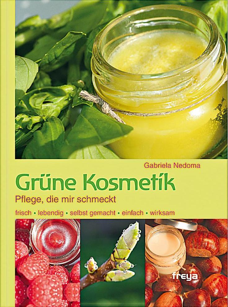 """Gabriela Nedoma: """"Grüne Kosmetik: Bio-Pflege aus Küche und Garten"""""""